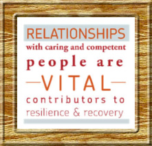 Relationships with caring and competent people are vital contributors to resilience and recovery